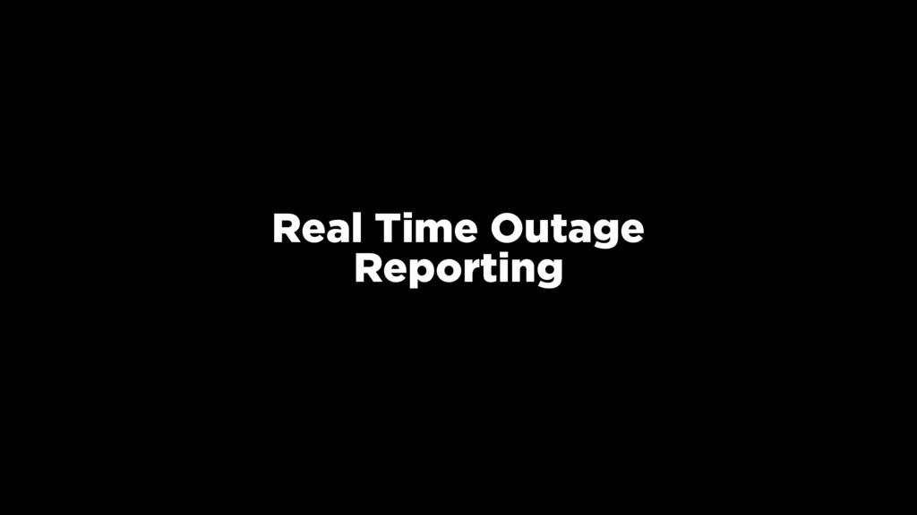 Real Time Outage Reporting