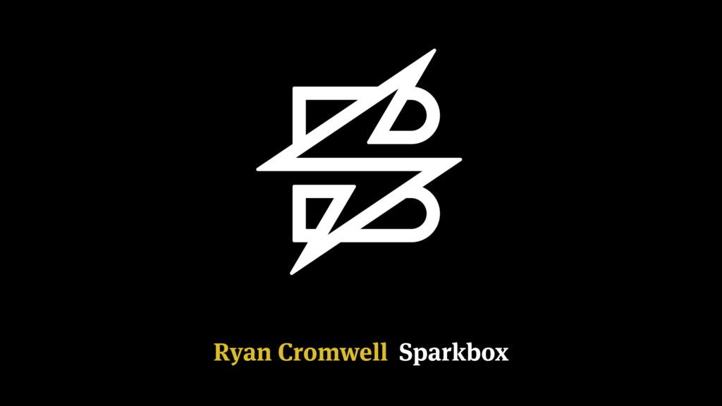 Ryan Cromwell Sparkbox