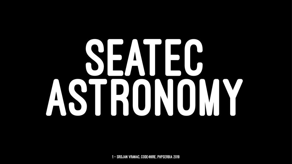 SEATEC ASTRONOMY 1 — Srdjan Vranac, Code4Hire, ...