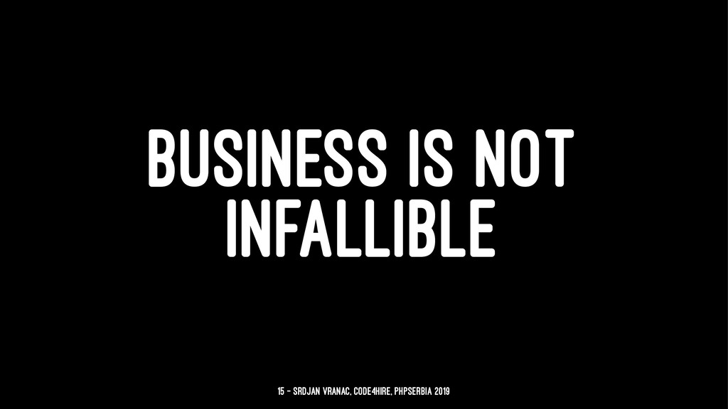 BUSINESS IS NOT INFALLIBLE 15 — Srdjan Vranac, ...