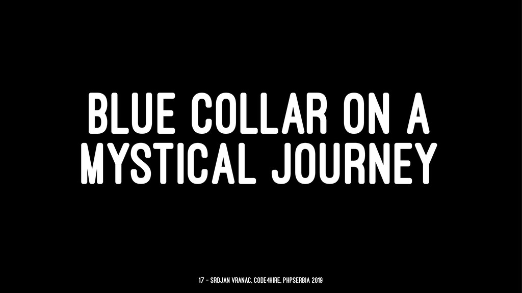 BLUE COLLAR ON A MYSTICAL JOURNEY 17 — Srdjan V...