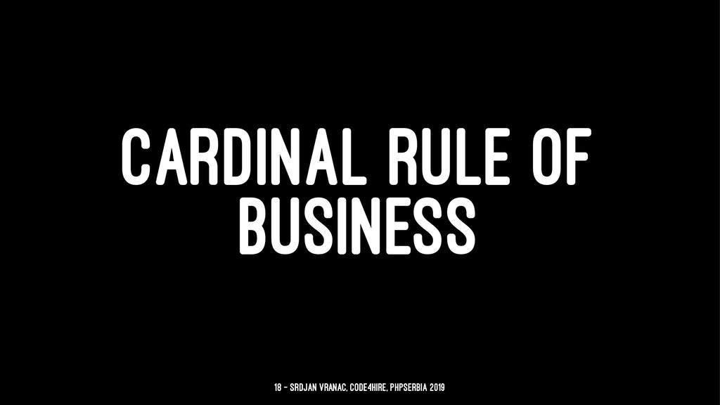CARDINAL RULE OF BUSINESS 18 — Srdjan Vranac, C...