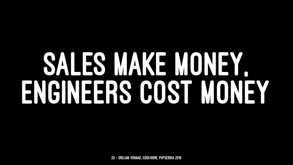 SALES MAKE MONEY, ENGINEERS COST MONEY 20 — Srd...