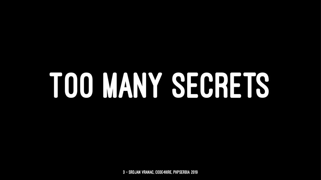 TOO MANY SECRETS 3 — Srdjan Vranac, Code4Hire, ...