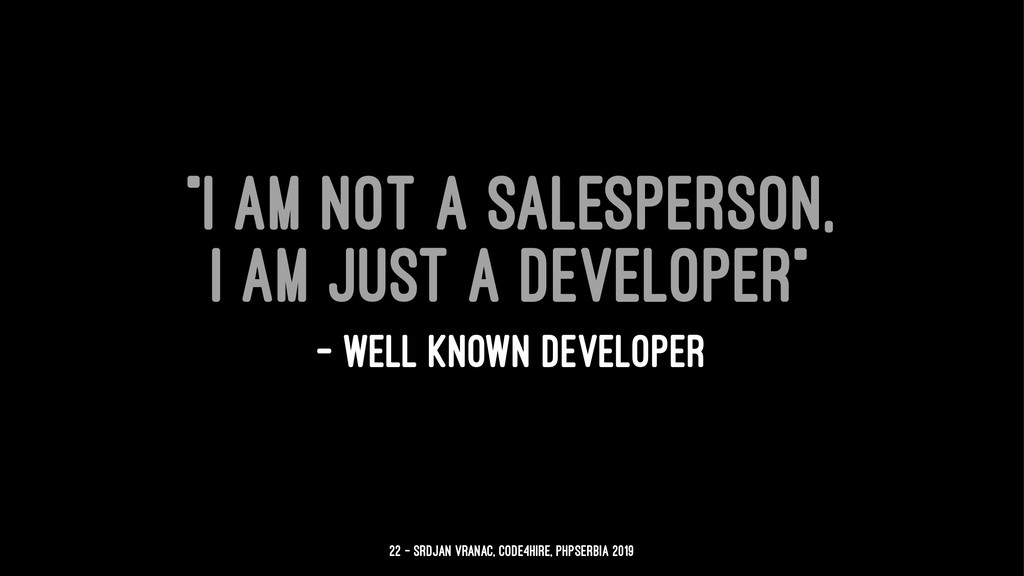 """I am not a salesperson, I am just a developer""..."