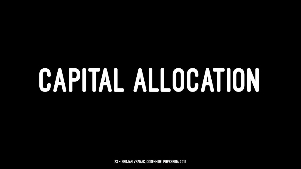 CAPITAL ALLOCATION 23 — Srdjan Vranac, Code4Hir...