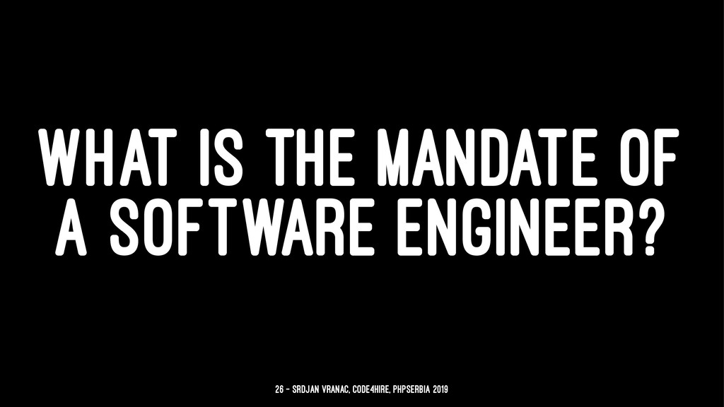 WHAT IS THE MANDATE OF A SOFTWARE ENGINEER? 26 ...