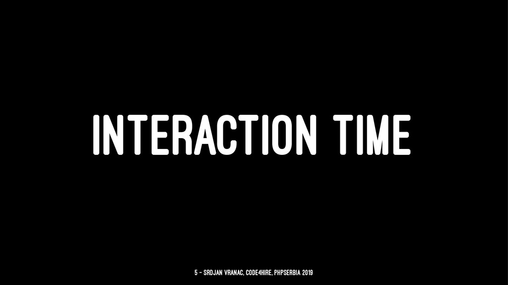 INTERACTION TIME 5 — Srdjan Vranac, Code4Hire, ...