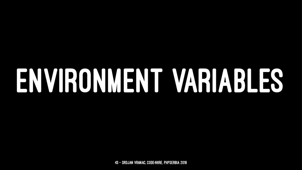 ENVIRONMENT VARIABLES 43 — Srdjan Vranac, Code4...