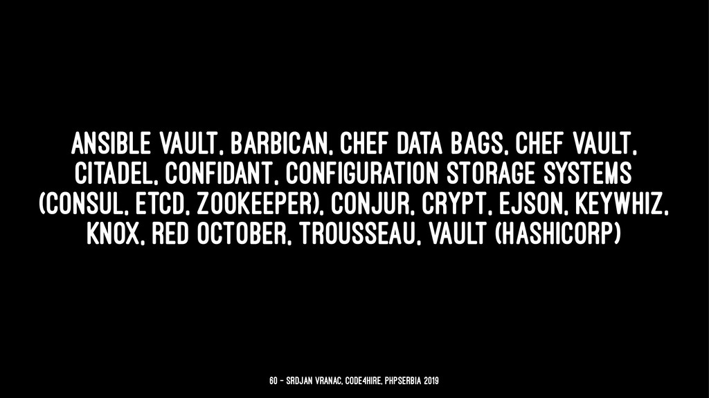 Ansible Vault, Barbican, Chef Data Bags, Chef V...