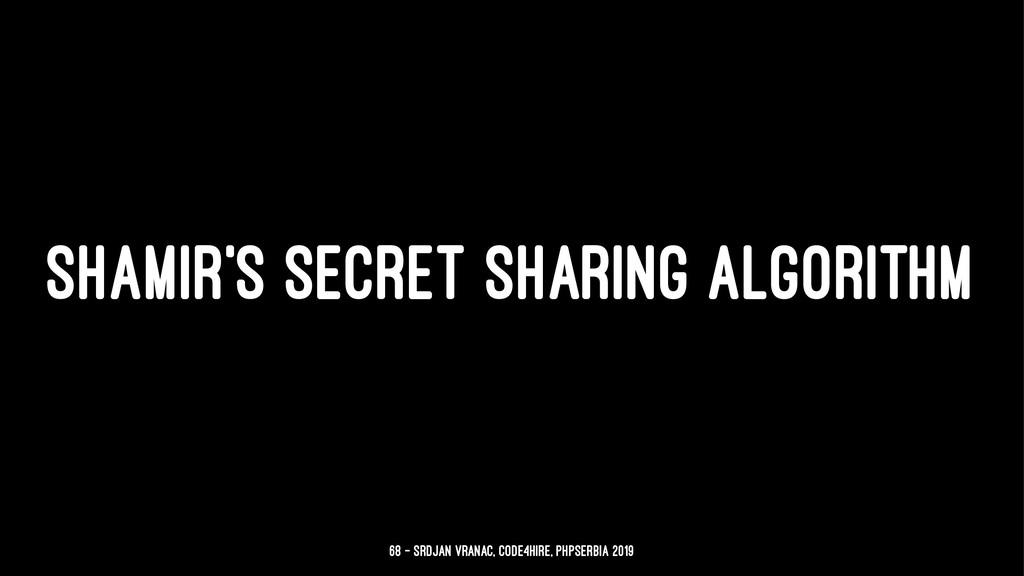 SHAMIR'S SECRET SHARING ALGORITHM 68 — Srdjan V...