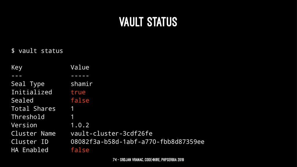 VAULT STATUS $ vault status Key Value --- -----...