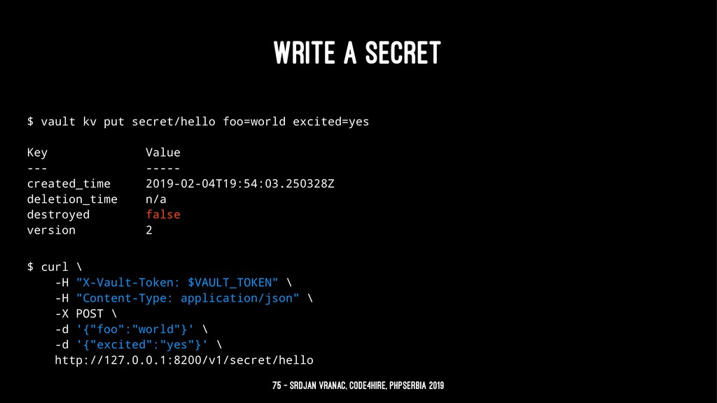WRITE A SECRET $ vault kv put secret/hello foo=...