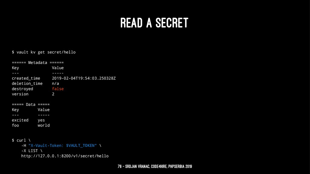 READ A SECRET $ vault kv get secret/hello =====...