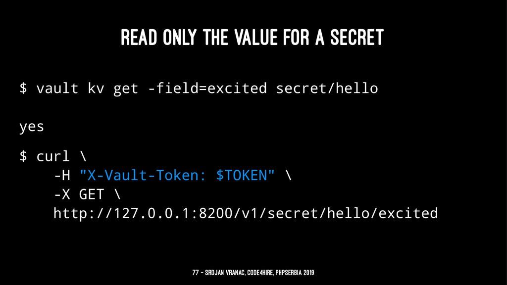 READ ONLY THE VALUE FOR A SECRET $ vault kv get...