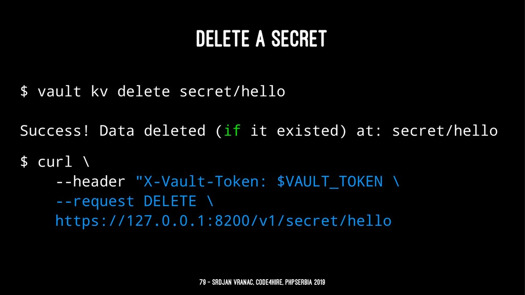 DELETE A SECRET $ vault kv delete secret/hello ...