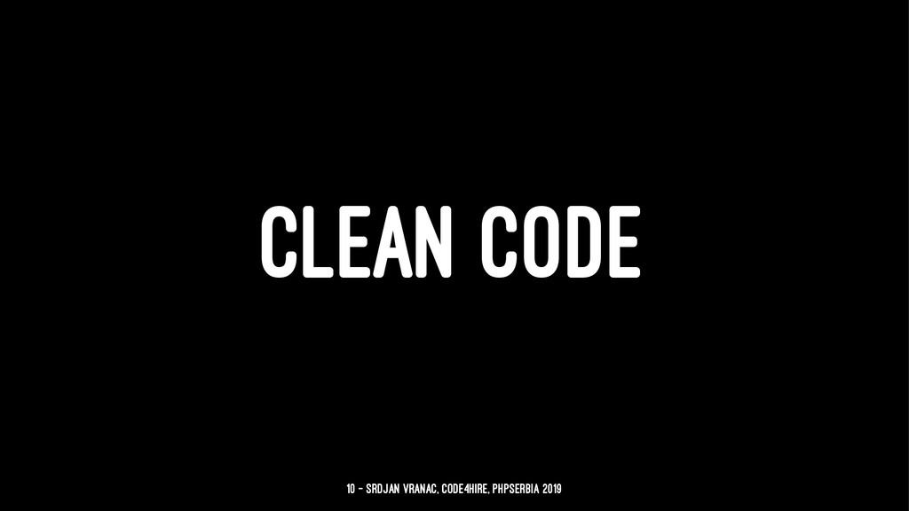 CLEAN CODE 10 — Srdjan Vranac, Code4Hire, PHPSe...