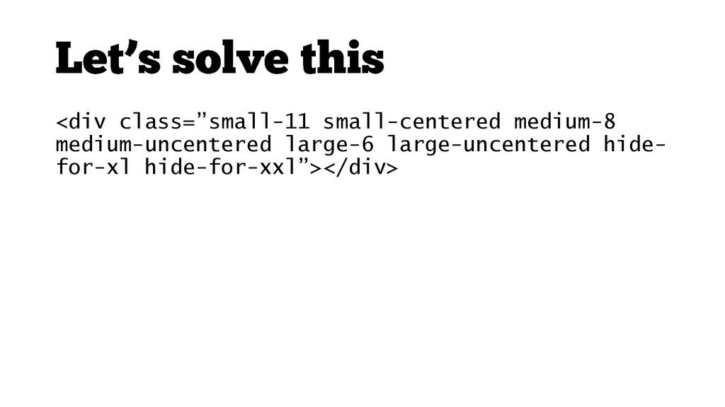 """<div class=""""small-11 small-centered medium-8 me..."""