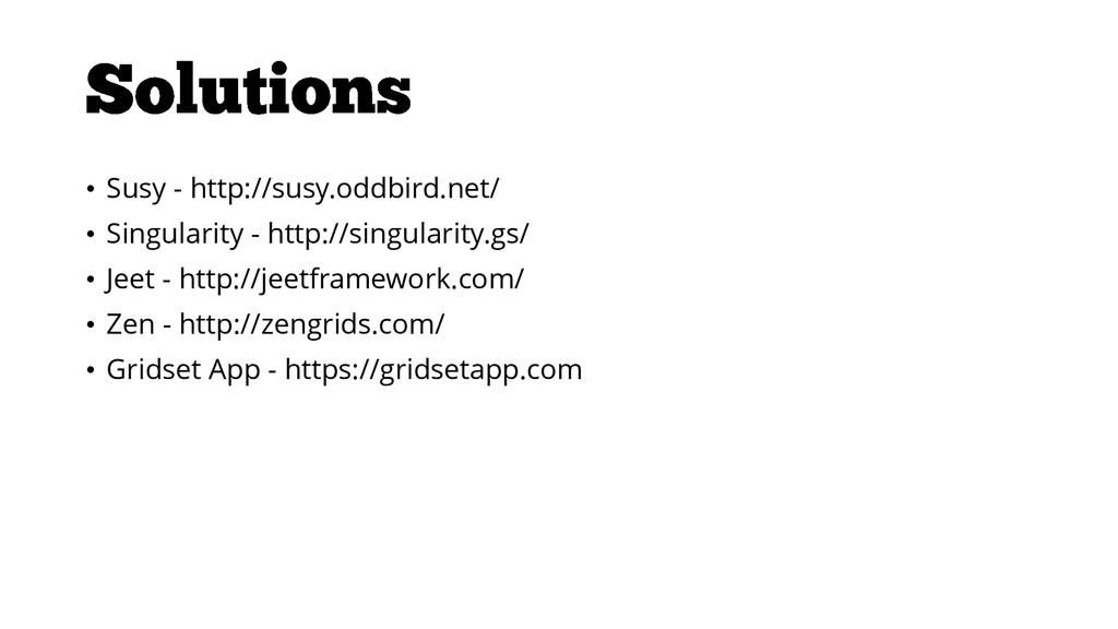 • Susy - http://susy.oddbird.net/ • Singularity...