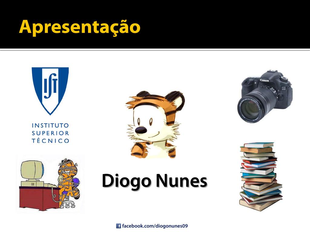 Apresentação Diogo Nunes facebook.com/diogonune...