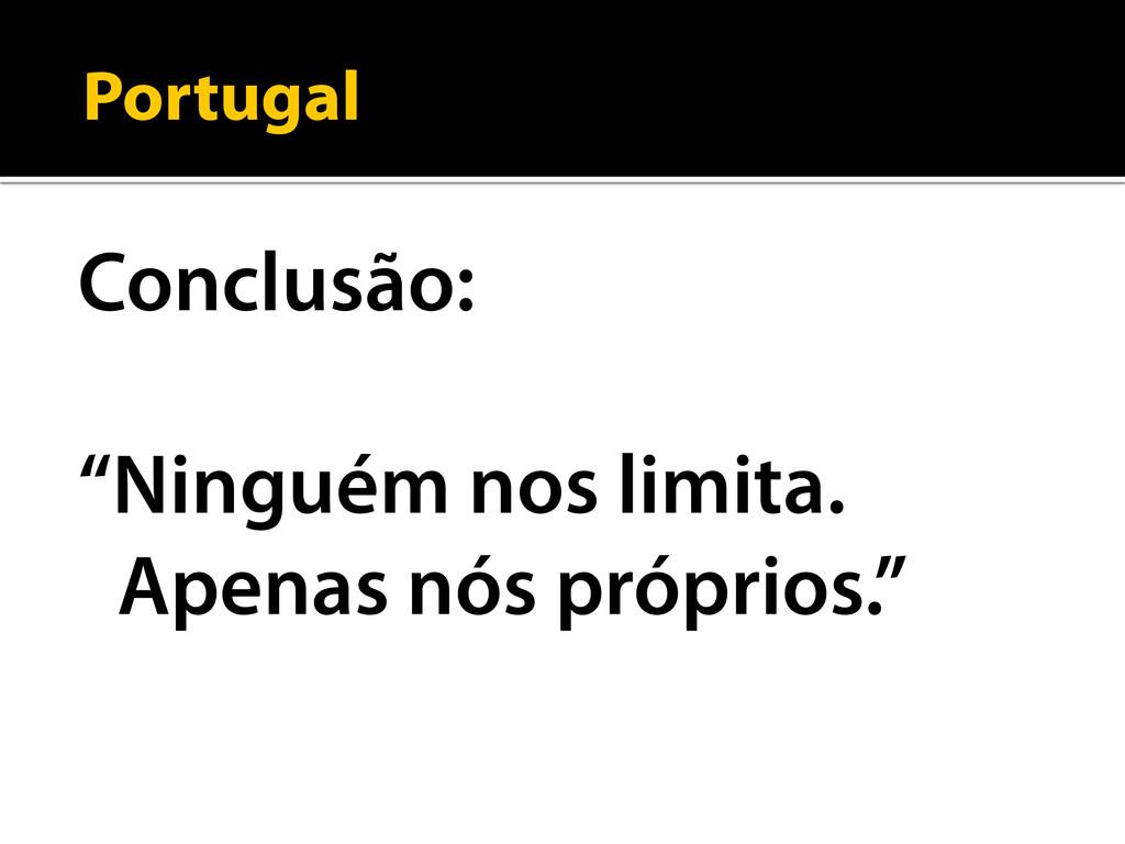 """Portugal Conclusão: """"Ninguém nos limita. Apenas..."""