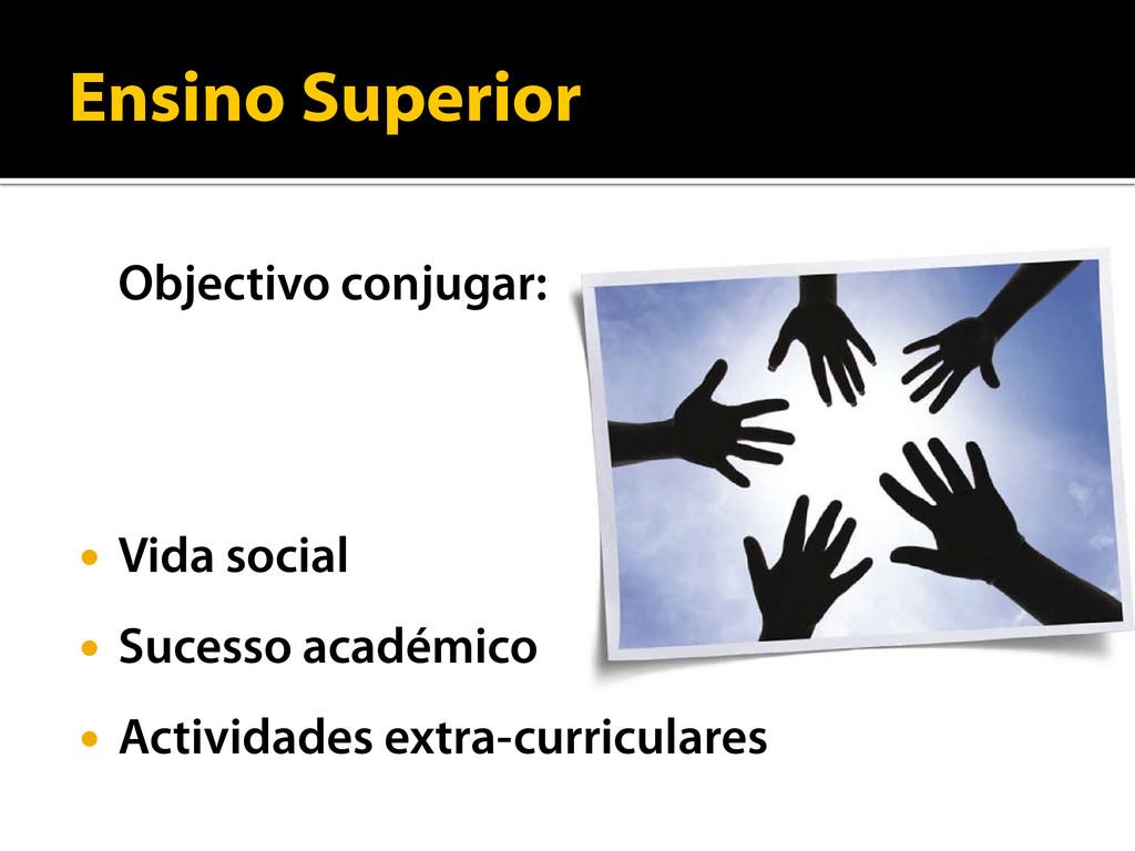 Ensino Superior Objectivo conjugar:  Vida soci...