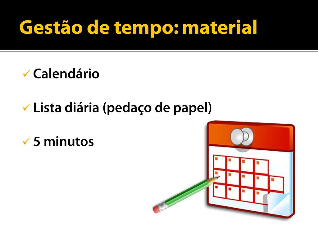 Gestão de tempo: material  Calendário  Lista ...