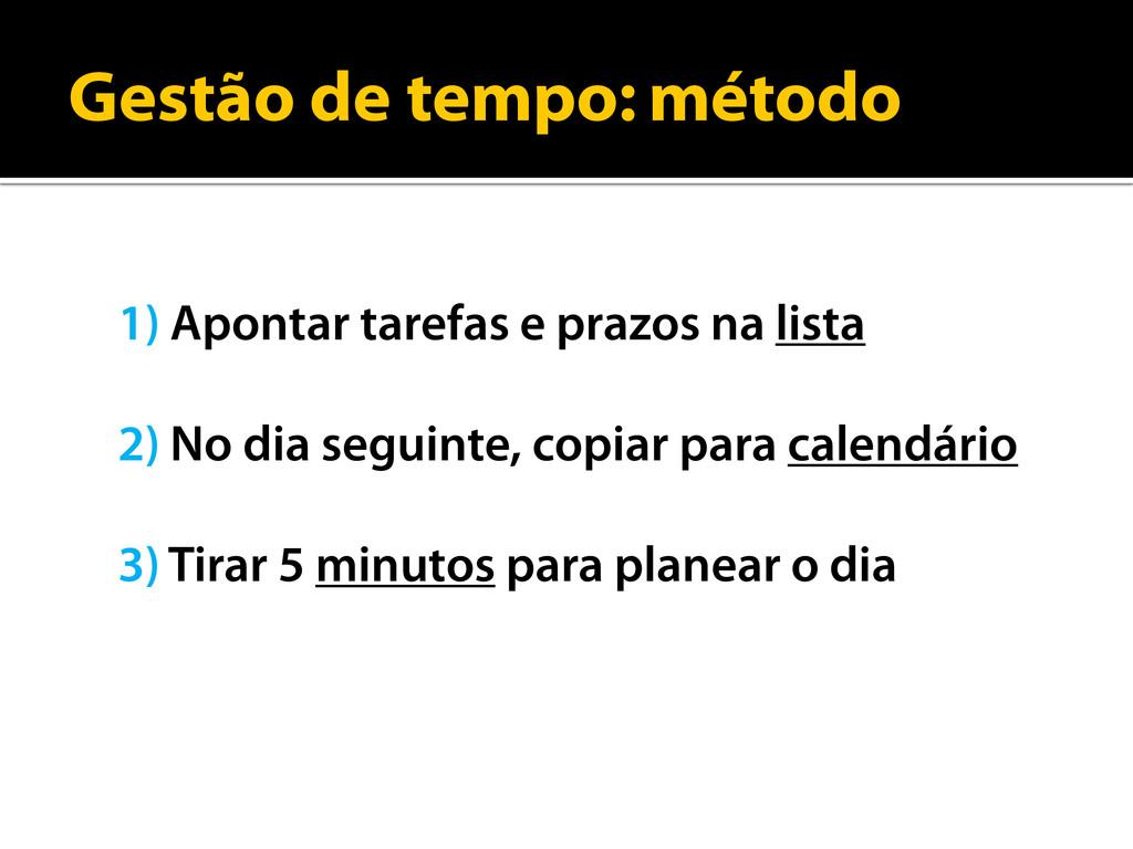 Gestão de tempo: método 1) Apontar tarefas e pr...