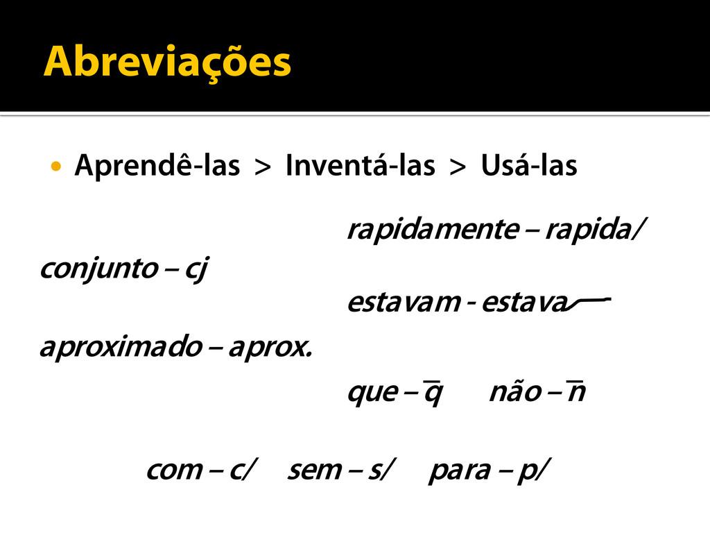 Abreviações  Aprendê-las > Inventá-las > Usá-l...