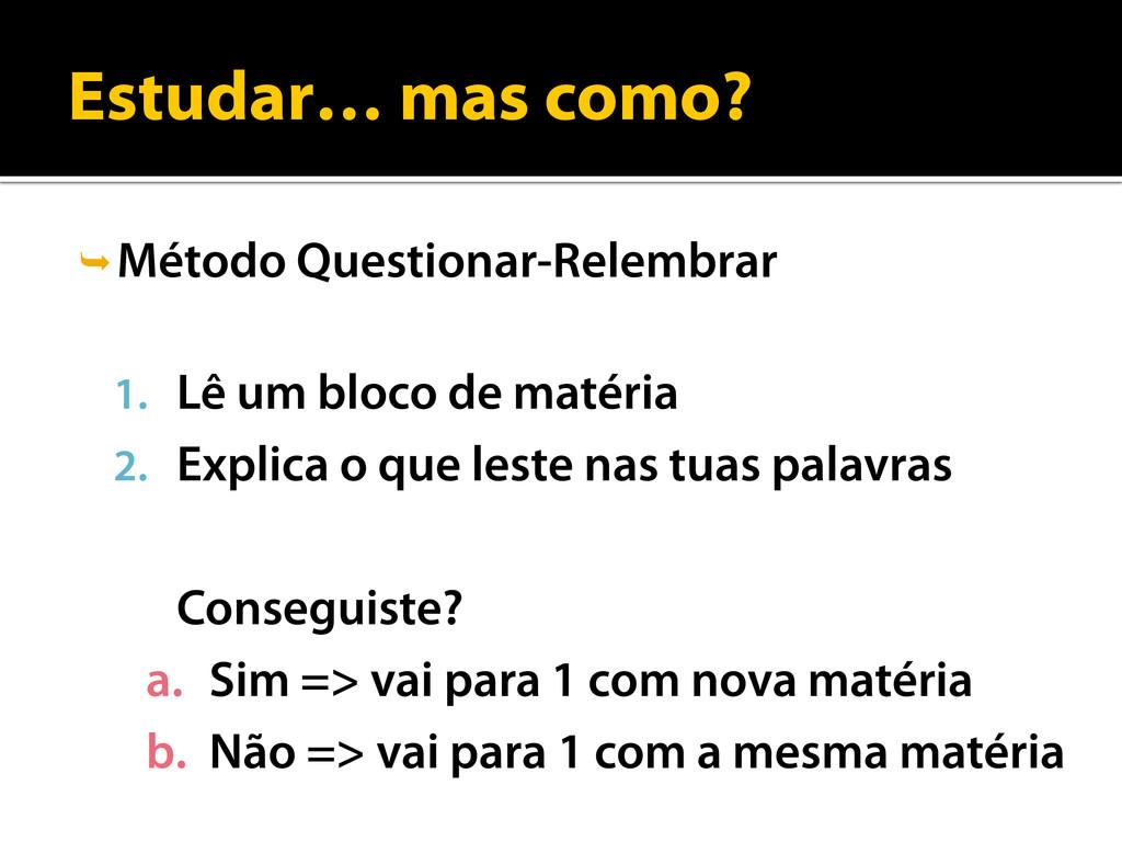 Estudar… mas como? Método Questionar-Relembrar...