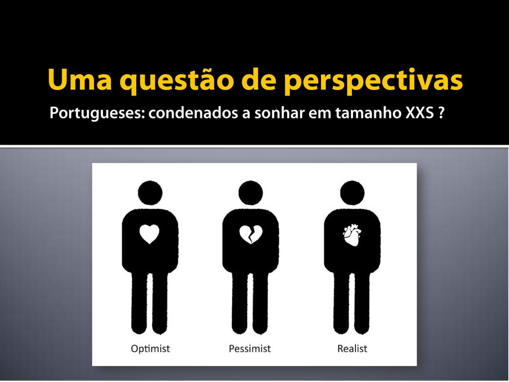 Uma questão de perspectivas Portugueses: conden...