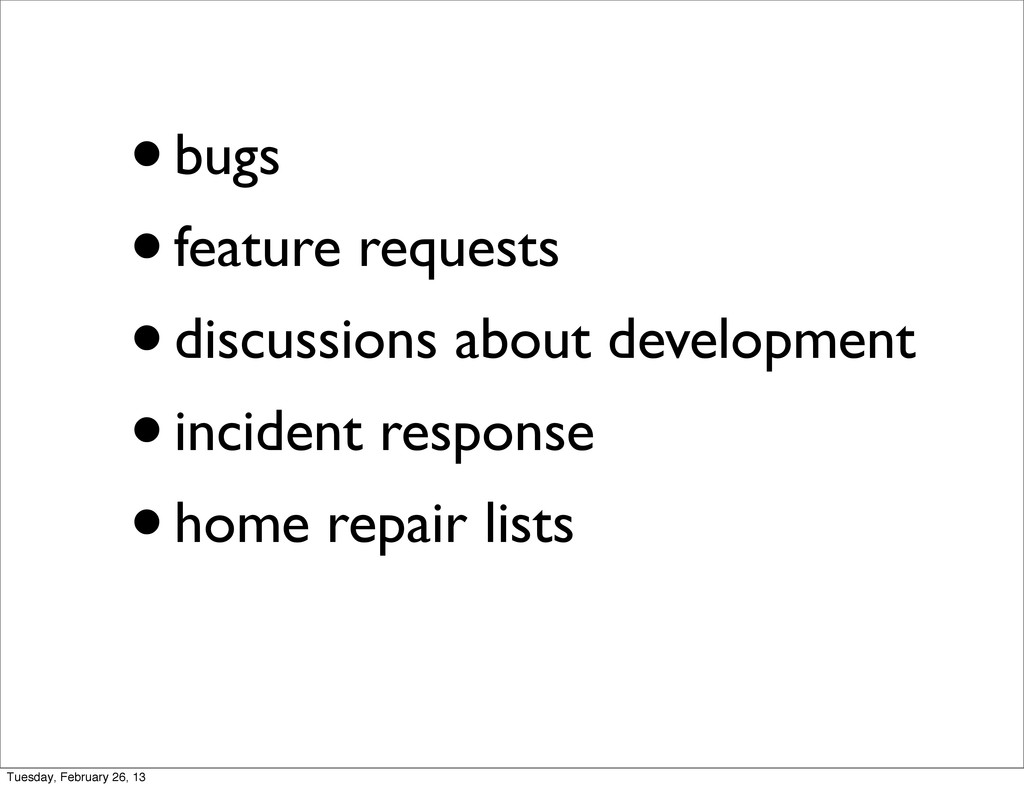 •bugs •feature requests •discussions about deve...