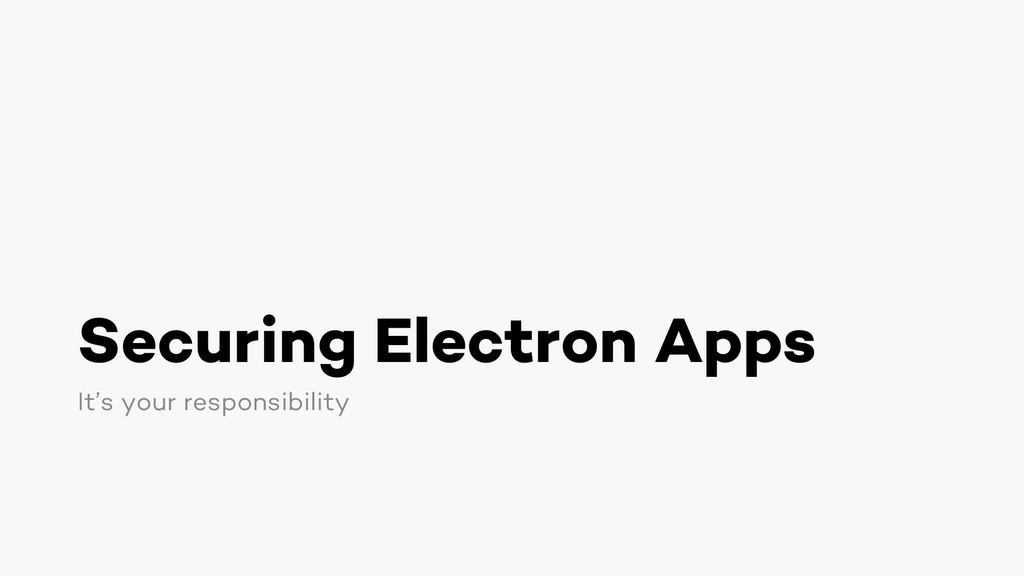 Securing Electron Apps It's your responsibility
