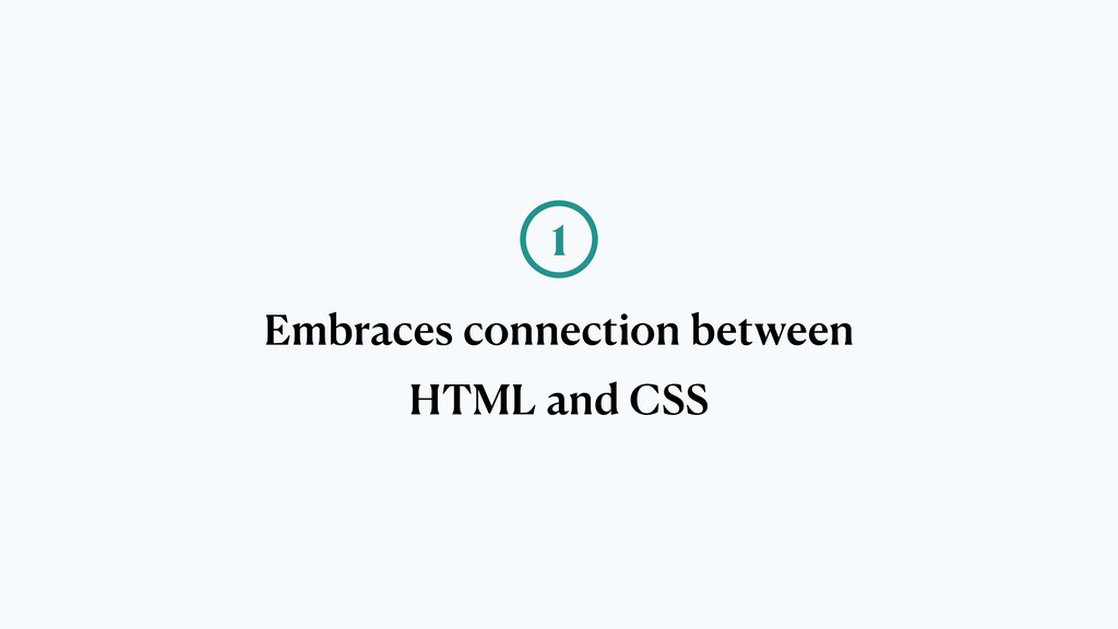 Embraces connection between HTML and CSS 1