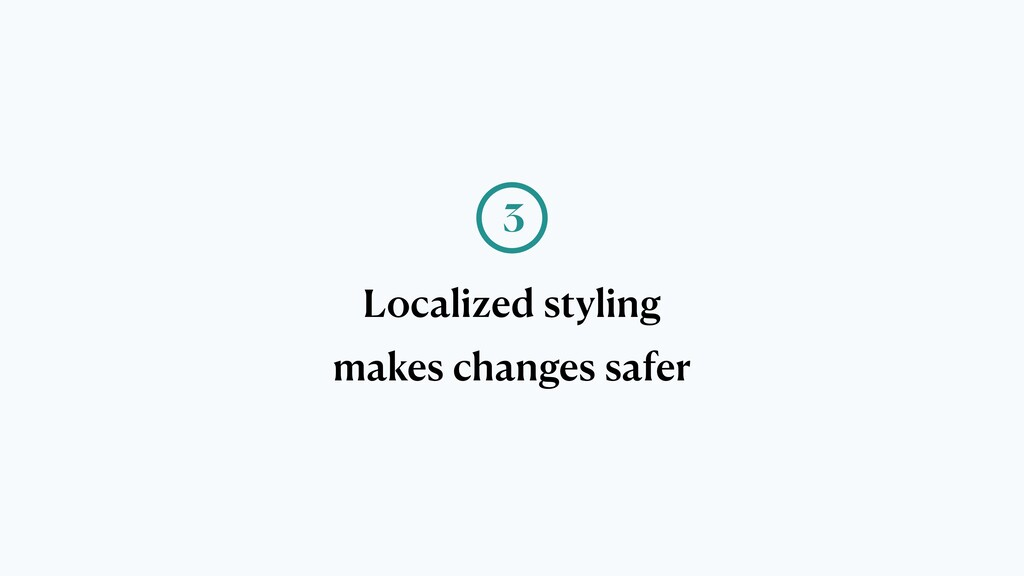 Localized styling makes changes safer 3