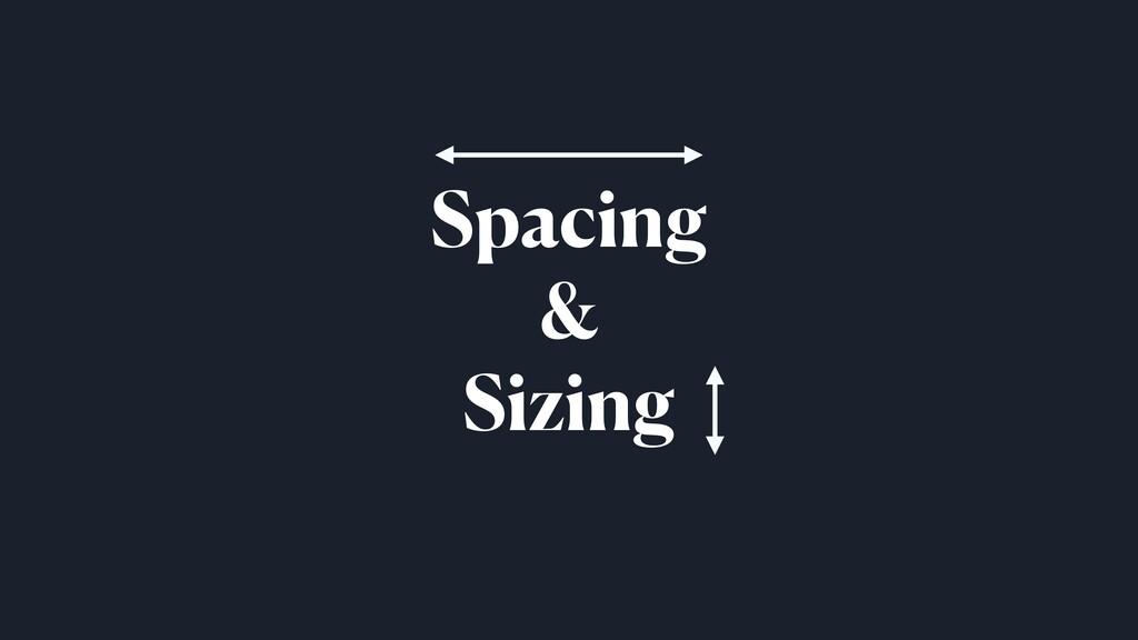 Spacing & Sizing