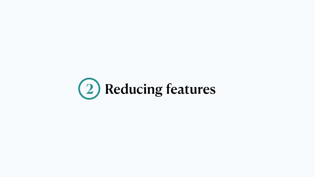 Reducing features 2