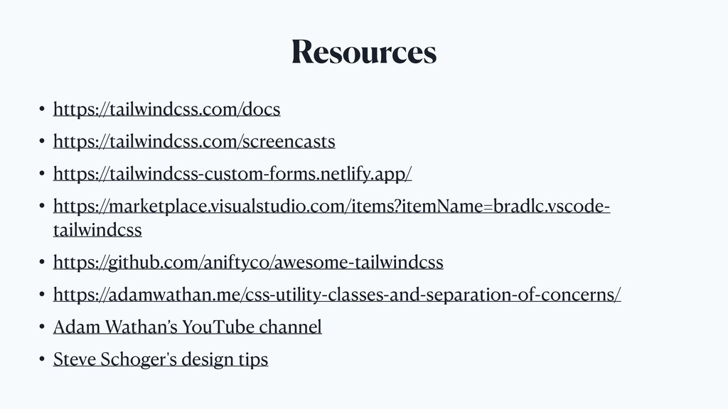 Resources • https://tailwindcss.com/docs • http...