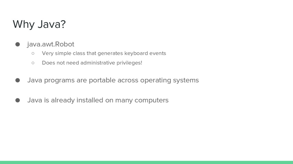 Why Java? ● java.awt.Robot ○ Very simple class ...