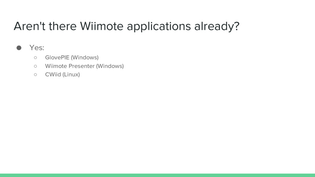 Aren't there Wiimote applications already? ● Ye...