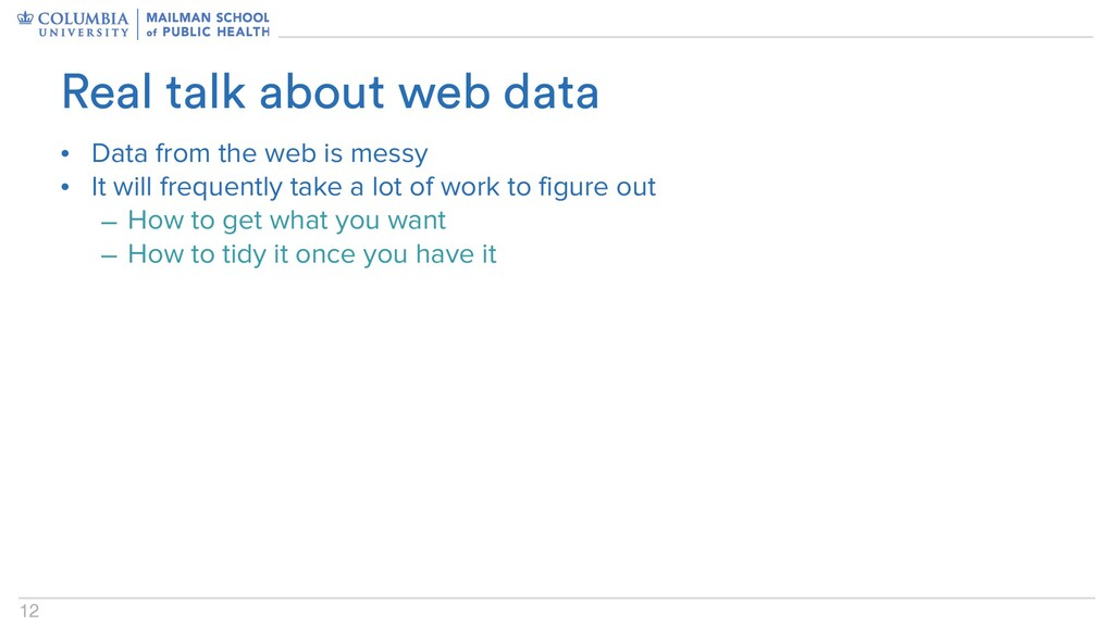 12 • Data from the web is messy • It will frequ...