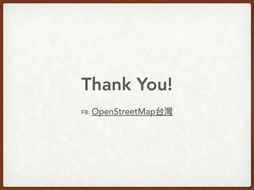 Thank You! FB: OpenStreetMap台灣