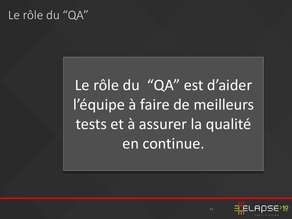 """41 Le rôle du """"QA"""" est d'aider l'équipe à faire..."""