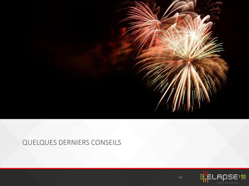 QUELQUES DERNIERS CONSEILS 68