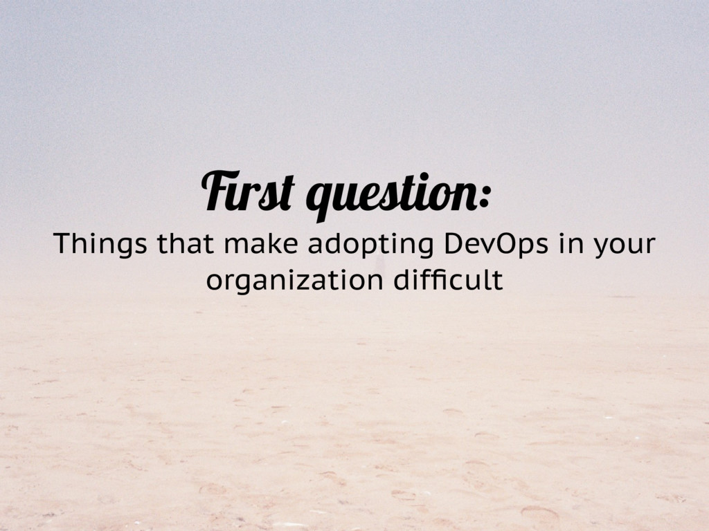 First question: Things that make adopting DevOp...