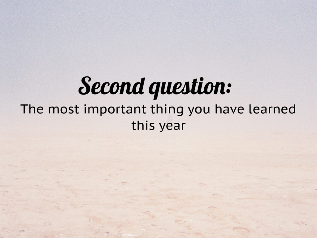 Second question: The most important thing you h...
