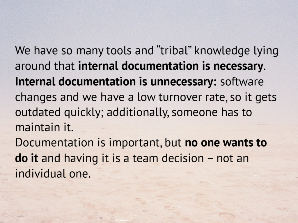 """We have so many tools and """"tribal"""" knowledge ly..."""