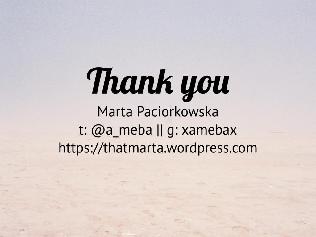 Thank you Marta Paciorkowska t: @a_meba || g: x...
