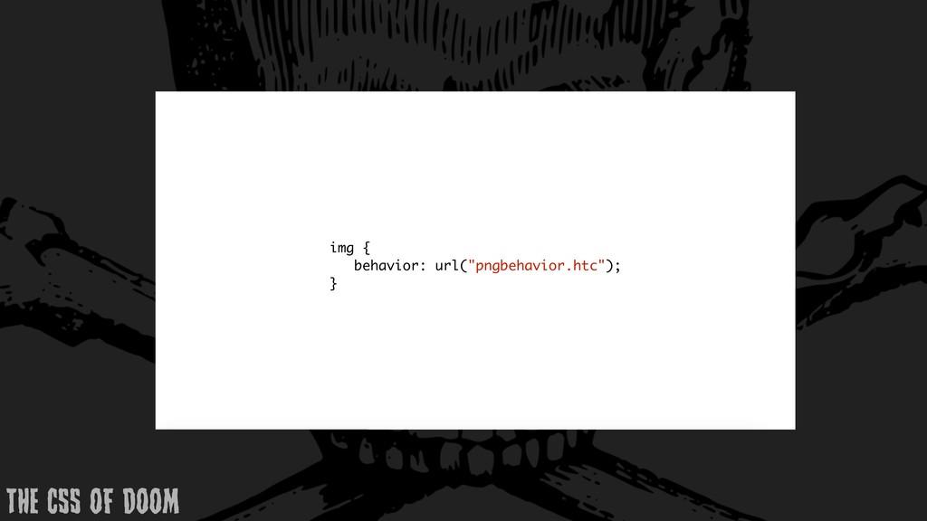 """img { behavior: url(""""pngbehavior.htc""""); } THE C..."""