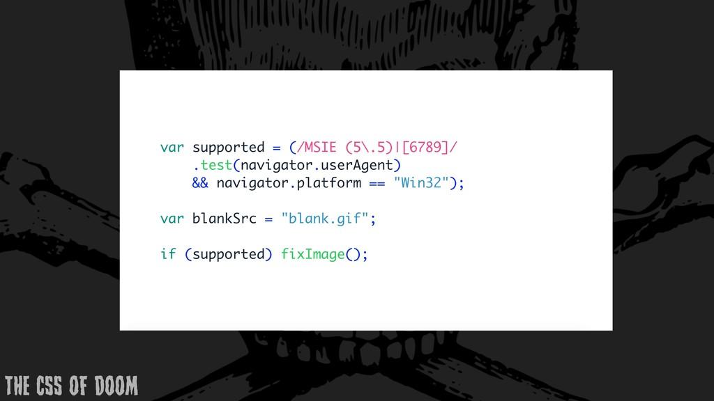 var supported = (/MSIE (5\.5)|[6789]/ .test(nav...